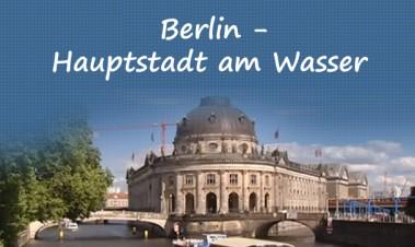 Berlin - Hauptstadt am Wasser