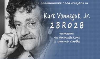 Kurt Vonnegut, Jr. - 2 B R 0 2 B, Ч.2