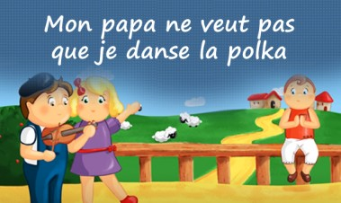 Mon papa ne veut pas que je danse la polka